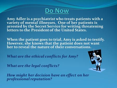 Amy Adler is a psychiatrist who treats patients with a variety of mental illnesses. One of her patients is arrested by the Secret Service for writing threatening.