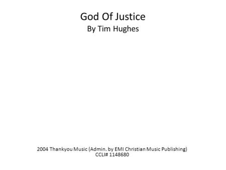 God Of Justice By Tim Hughes 2004 Thankyou Music (Admin. by EMI Christian Music Publishing) CCLI# 1148680.