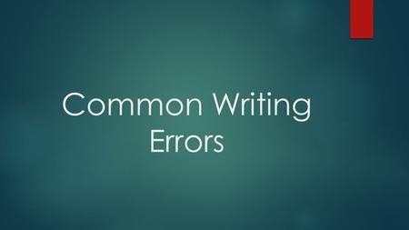 Common Writing Errors. Sentence Errors Run-Ons  A run-on sentence consists of two or more sentences separated only by a comma or by no mark of punctuation.