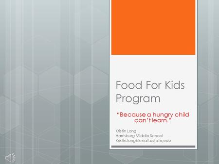 "Food For Kids Program ""Because a hungry child can't learn."" Kristin Long Harrisburg Middle School"