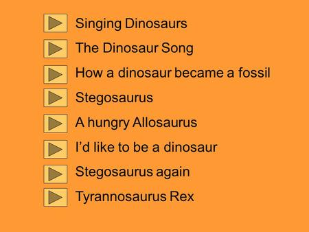 Singing Dinosaurs The Dinosaur Song How a dinosaur became a fossil Stegosaurus A hungry Allosaurus I'd like to be a dinosaur Stegosaurus again Tyrannosaurus.