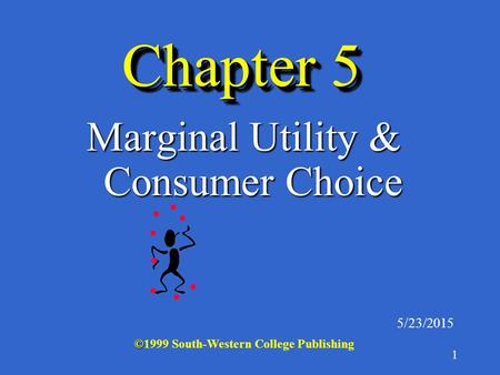 1 Chapter 5 Marginal Utility & Consumer Choice 5/23/2015 © ©1999 South-Western College Publishing.