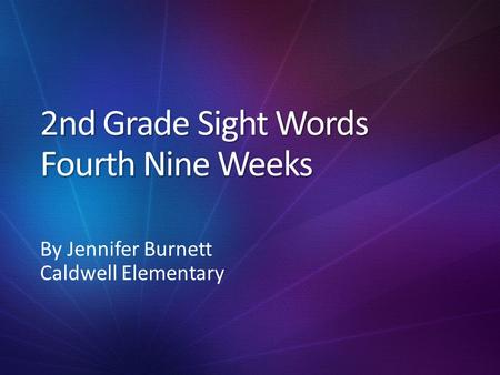 2nd Grade Sight Words Fourth Nine Weeks By Jennifer Burnett Caldwell Elementary.
