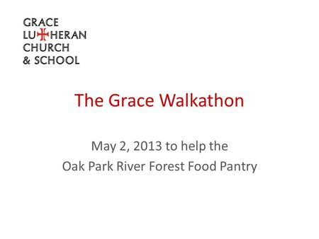 The Grace Walkathon May 2, 2013 to help the Oak Park River Forest Food Pantry.