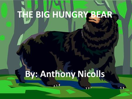 THE BIG HUNGRY BEAR By: Anthony Nicolls. It was a sunny day at the park. Anthony and Brandon are riding the bus to a camp in the park.