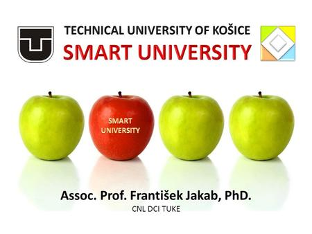Assoc. Prof. František Jakab, PhD. CNL DCI TUKE. ▪ a leading university of technology on a national basis, ▪ a respected university of technology on the.