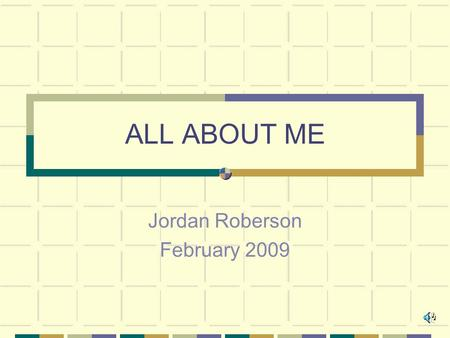 ALL ABOUT ME Jordan Roberson February 2009. JORDAN DION ROBERSON Born February 12, 1995 Norfolk, VA Parents: Darren and Stacie Siblings DJ – Brother,