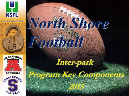 Inter-park Program Key Components 2015 North Shore Football UNLOCK THE POWER !