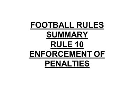 FOOTBALL RULES SUMMARY RULE 10 ENFORCEMENT OF PENALTIES.