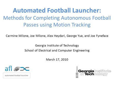Automated Football Launcher: Methods for Completing Autonomous Football Passes using Motion Tracking Carmine Milone, Joe Milone, Alex Heydari, George Yue,