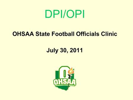 DPI/OPI OHSAA State Football Officials Clinic July 30, 2011.