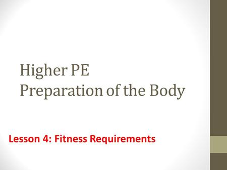 Higher PE Preparation of the Body Lesson 4: Fitness Requirements.
