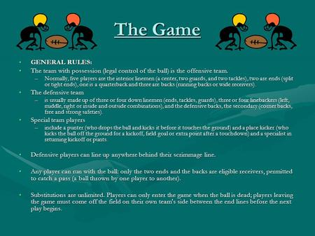 The Game GENERAL RULES:GENERAL RULES: The team with possession (legal control of the ball) is the offensive team.The team with possession (legal control.