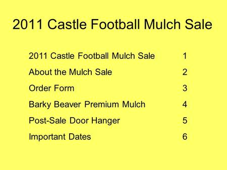 2011 Castle Football Mulch Sale 1 About the Mulch Sale2 Order Form3 Barky Beaver Premium Mulch4 Post-Sale Door Hanger5 Important Dates6.