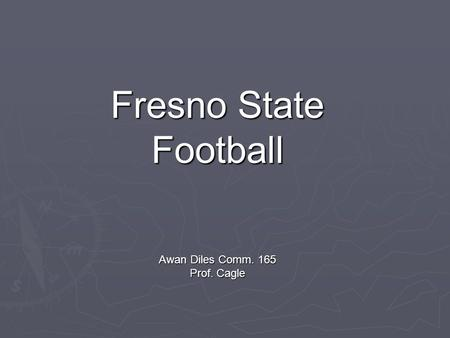 Fresno State Football Awan Diles Comm. 165 Prof. Cagle.