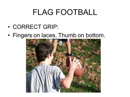 FLAG FOOTBALL CORRECT GRIP: Fingers on laces. Thumb on bottom.