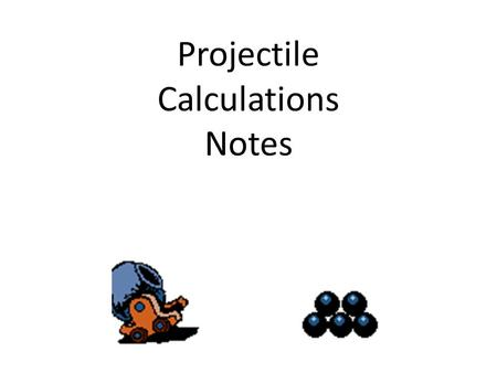 Projectile Calculations Notes. Problem Solving Tips Carefully read the problem and list known and unknown information in terms of the symbols of the kinematic.