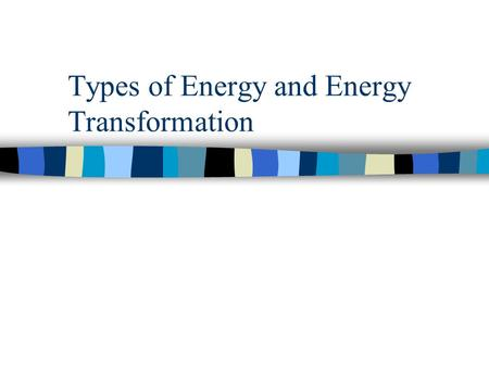 Types of Energy and Energy Transformation. Recap Energy is the ability of a system or object to change or do work. Work is done when a force is applied.
