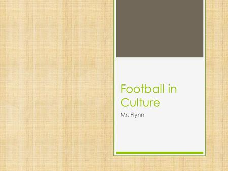 Football in Culture Mr. Flynn. Football Begins its Popularity  Football became popular in colleges much before the professional game was invented  There.