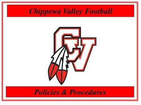 Chippewa Valley Football Policies & Procedures. The following general rules and team policies will apply for the entire season. As a Big Red, you are.