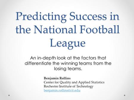 Predicting Success in the National Football League An in-depth look at the factors that differentiate the winning teams from the losing teams. Benjamin.