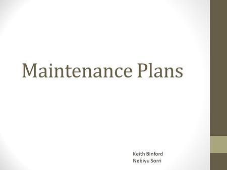 Maintenance Plans Keith Binford Nebiyu Sorri. Maintenance Plans Most plans have at least four steps: Database consistency checking Database backup and.