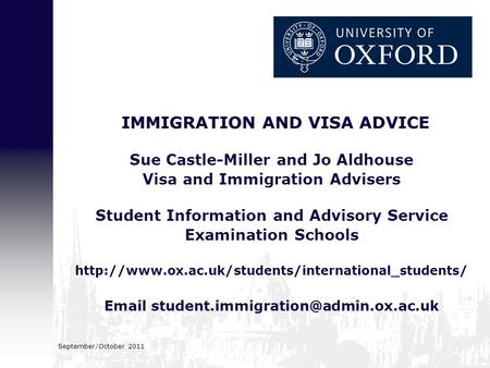 September/October 2011 IMMIGRATION AND VISA ADVICE Sue Castle-Miller and Jo Aldhouse Visa and Immigration Advisers Student Information and Advisory Service.