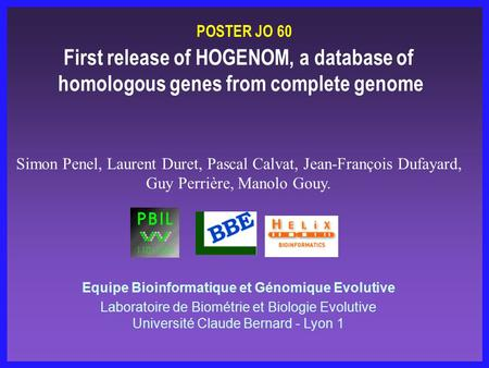 First release of HOGENOM, a database of homologous genes from complete genome Equipe Bioinformatique et Génomique Evolutive Laboratoire de Biométrie et.