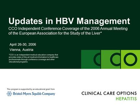 Updates in HBV Management CCO Independent Conference Coverage of the 2006 Annual Meeting of the European Association for the Study of the Liver* April.