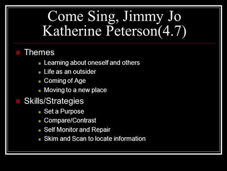 Come Sing, Jimmy Jo Katherine Peterson(4.7) Themes Learning about oneself and others Life as an outsider Coming of Age Moving to a new place Skills/Strategies.