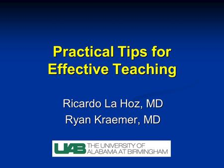Practical Tips for Effective Teaching Ricardo La Hoz, MD Ryan Kraemer, MD.