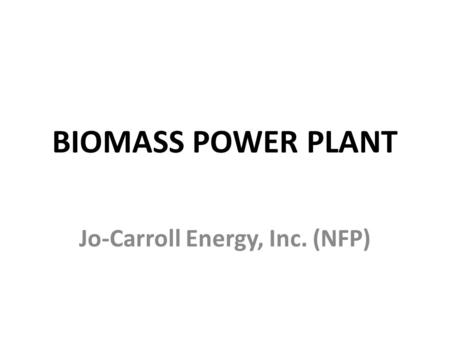 BIOMASS POWER PLANT Jo-Carroll Energy, Inc. (NFP).