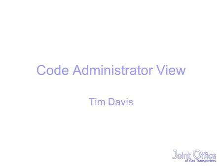 Code Administrator View Tim Davis. Ofgem Principles Inclusive, accessible and effective consultation Transparent easily understood rules and processes.