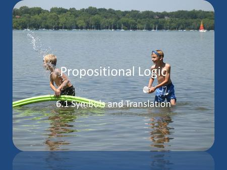 Propositional Logic 6.1 Symbols and Translation. Symbols and Translation In Propositional Logic the basic elements are statements and operators (also.