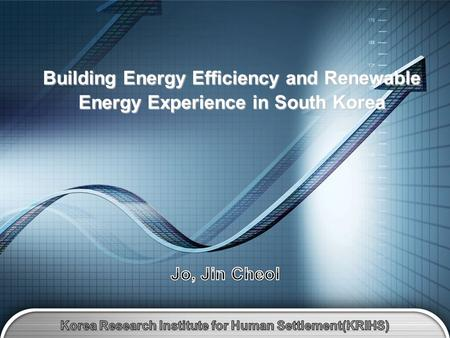 Building <strong>Energy</strong> Efficiency and Renewable <strong>Energy</strong> Experience in South Korea.