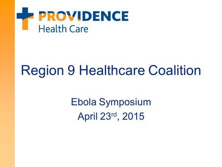 Region 9 Healthcare Coalition Ebola Symposium April 23 rd, 2015.