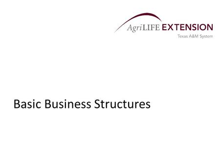 Basic Business Structures. Overview  Most farming or ranching businesses are conducting business as sole proprietors.  But as farms evolve and adapt.