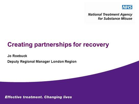 Creating partnerships for recovery Jo Roebuck Deputy Regional Manager London Region.