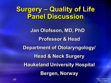 Surgery – Quality of Life Panel Discussion Jan Olofsson, MD, PhD Professor & Head Department of Otolaryngology/ Head & Neck Surgery Haukeland University.