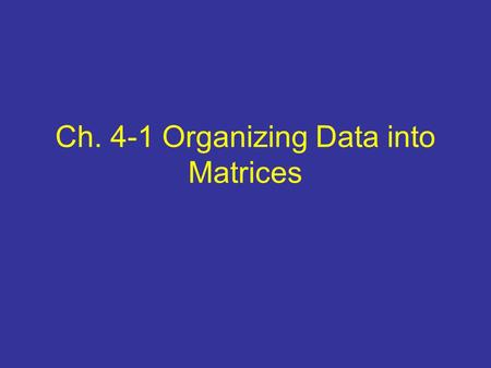 Ch. 4-1 Organizing Data into Matrices. Matrix: a rectangular array of numbers written within brackets The dimensions of a matrix is determined by the.
