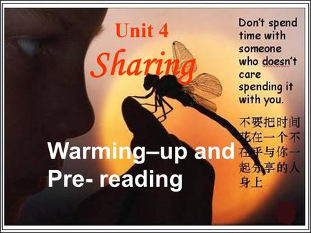 Unit 4 Sharing Warming–up and Pre- reading. Reading Enjoy what some famous people think about Sharing.