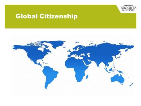 Global Citizenship. Knowledge and skills, showing cross-cultural awareness, and valuing human diversity. The ability to work effectively, and responsibly,