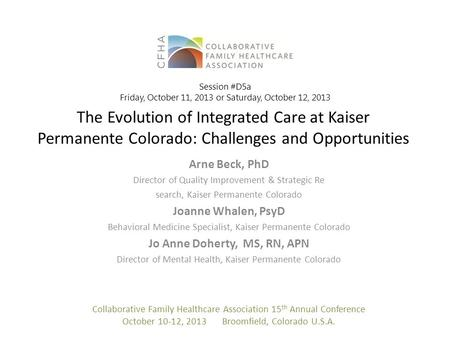 The Evolution of Integrated Care at Kaiser Permanente Colorado: Challenges and Opportunities Arne Beck, PhD Director of Quality Improvement & Strategic.