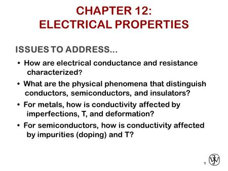 ISSUES TO ADDRESS... How are electrical conductance and resistance characterized ? 1 What are the physical phenomena that distinguish conductors, semiconductors,