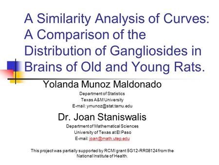 A Similarity Analysis of Curves: A Comparison of the Distribution of Gangliosides in Brains of Old and Young Rats. Yolanda Munoz Maldonado Department of.