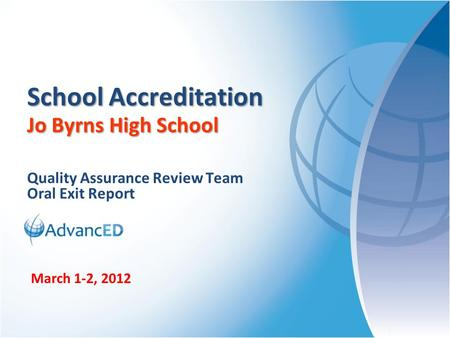Quality Assurance Review Team Oral Exit Report School Accreditation Jo Byrns High School March 1-2, 2012.
