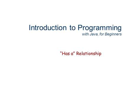 "Introduction to Programming with Java, for Beginners ""Has a"" Relationship."