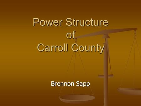 Power Structure of Carroll County Brennon Sapp. Definitions and Terms Elite Power is a dominance from position in the community. Elite Power is a dominance.