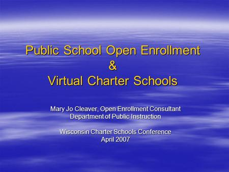 Public School Open Enrollment & Virtual Charter Schools Mary Jo Cleaver, Open Enrollment Consultant Department of Public Instruction Wisconsin Charter.