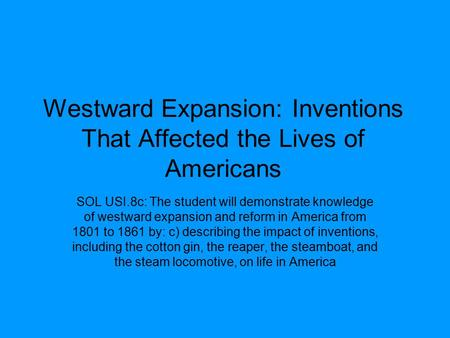 Westward Expansion: Inventions That Affected the Lives of Americans SOL USI.8c: The student will demonstrate knowledge of westward expansion and reform.